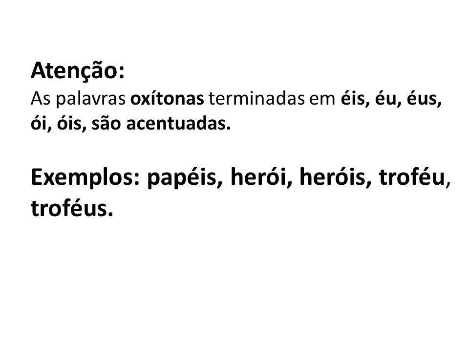 Exemplos: papéis, herói, heróis, troféu, troféus.
