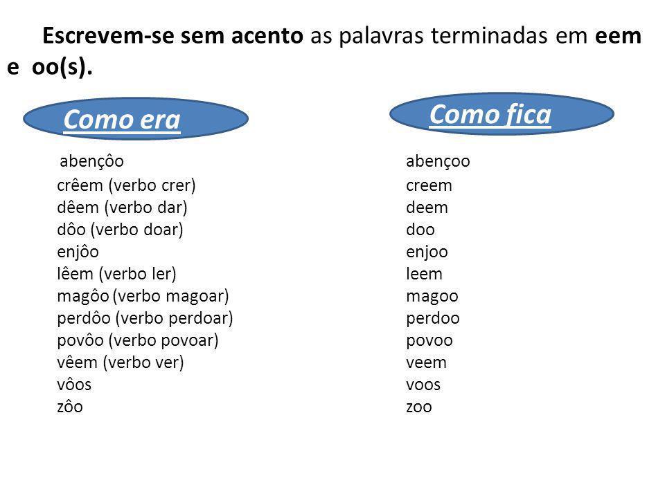 Escrevem-se sem acento as palavras terminadas em eem e oo(s).