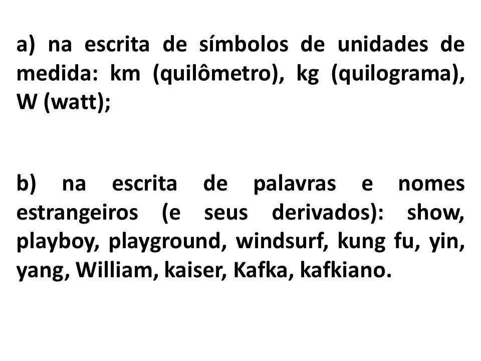 a) na escrita de símbolos de unidades de medida: km (quilômetro), kg (quilograma), W (watt);