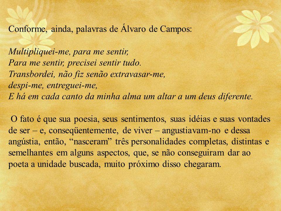 Conforme, ainda, palavras de Álvaro de Campos: