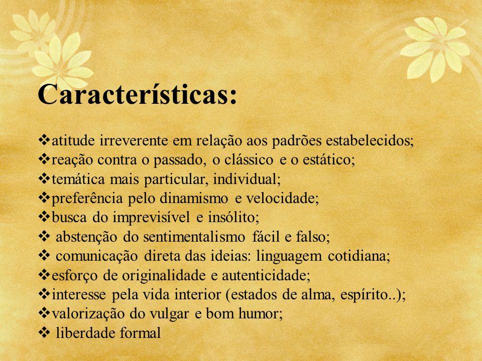 Características: atitude irreverente em relação aos padrões estabelecidos; reação contra o passado, o clássico e o estático;