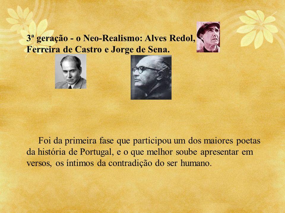 3ª geração - o Neo-Realismo: Alves Redol, Ferreira de Castro e Jorge de Sena.
