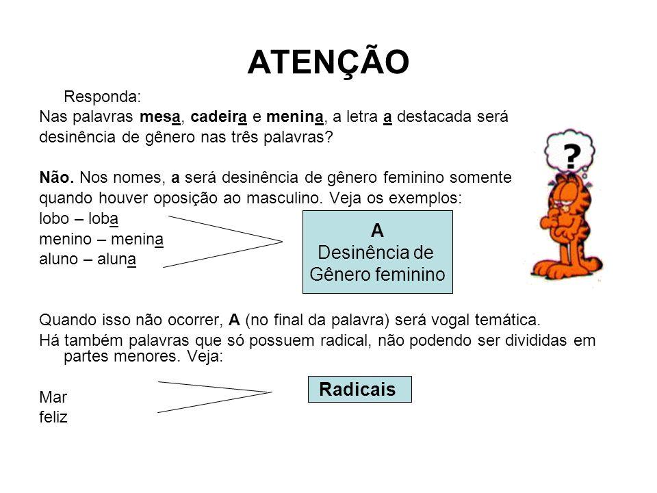 ATENÇÃO A Desinência de Gênero feminino Radicais Responda: