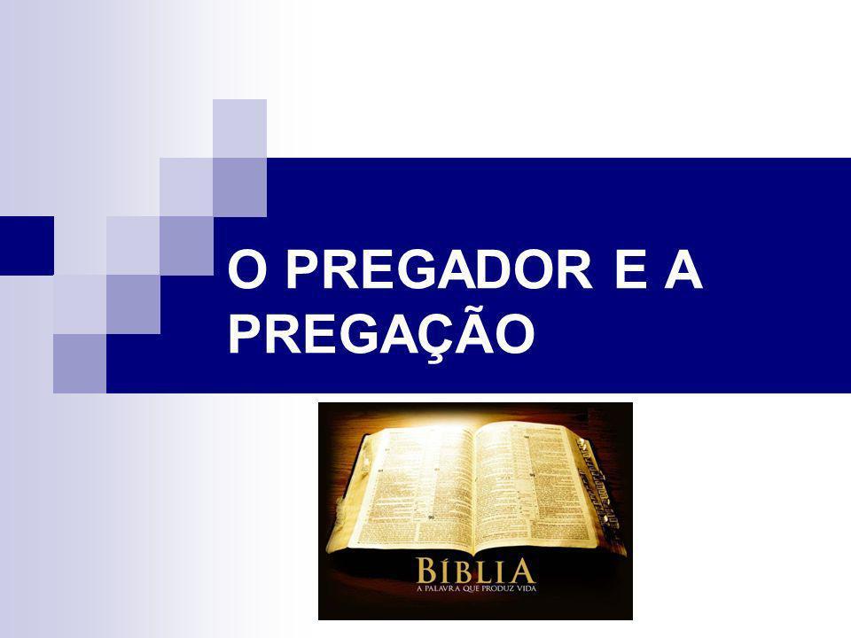 O PREGADOR E A PREGAÇÃO