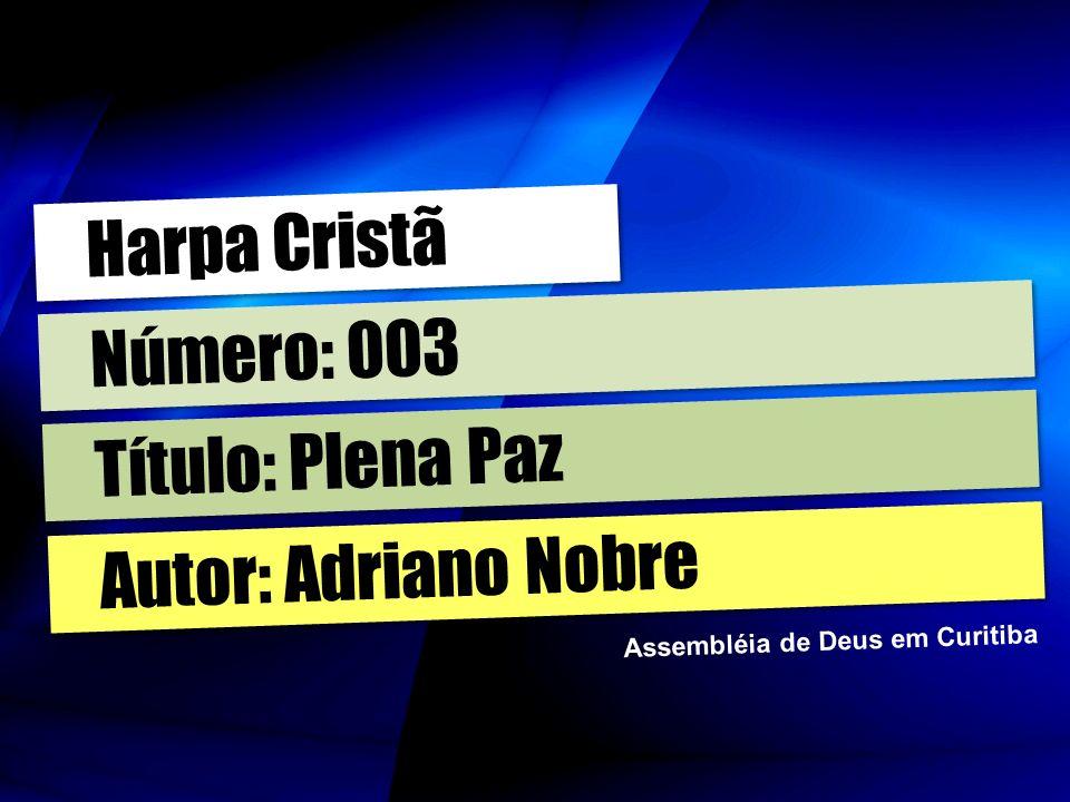 Harpa Cristã Número: 003 Título: Plena Paz Autor: Adriano Nobre