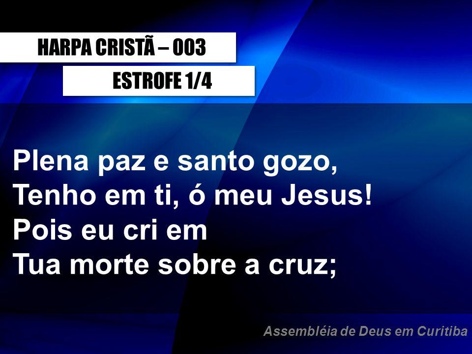 Plena paz e santo gozo, Tenho em ti, ó meu Jesus! Pois eu cri em
