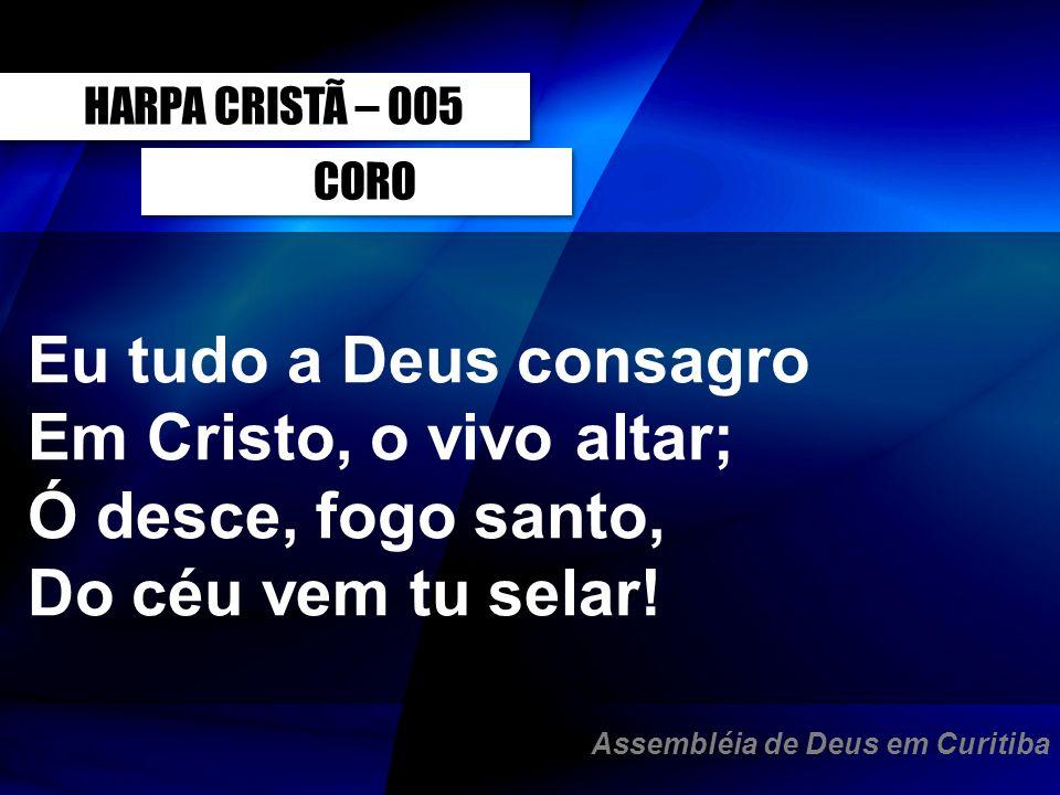 Eu tudo a Deus consagro Em Cristo, o vivo altar; Ó desce, fogo santo,