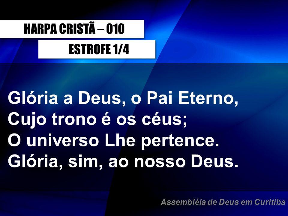Glória a Deus, o Pai Eterno, Cujo trono é os céus;