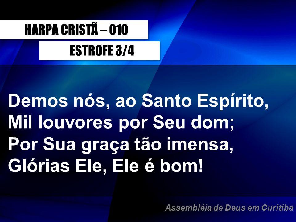 Demos nós, ao Santo Espírito, Mil louvores por Seu dom;