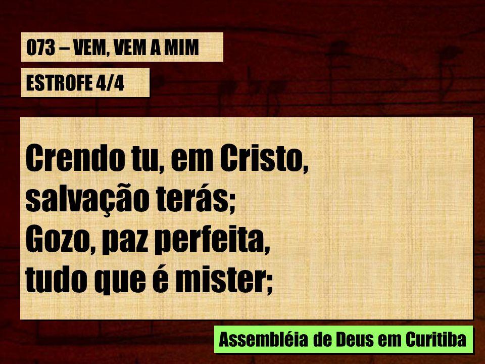 Crendo tu, em Cristo, salvação terás; Gozo, paz perfeita,