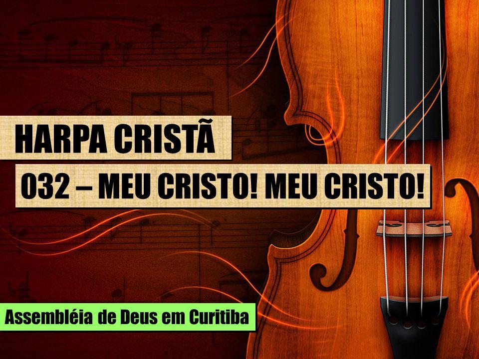 HARPA CRISTÃ 032 – MEU CRISTO! MEU CRISTO!