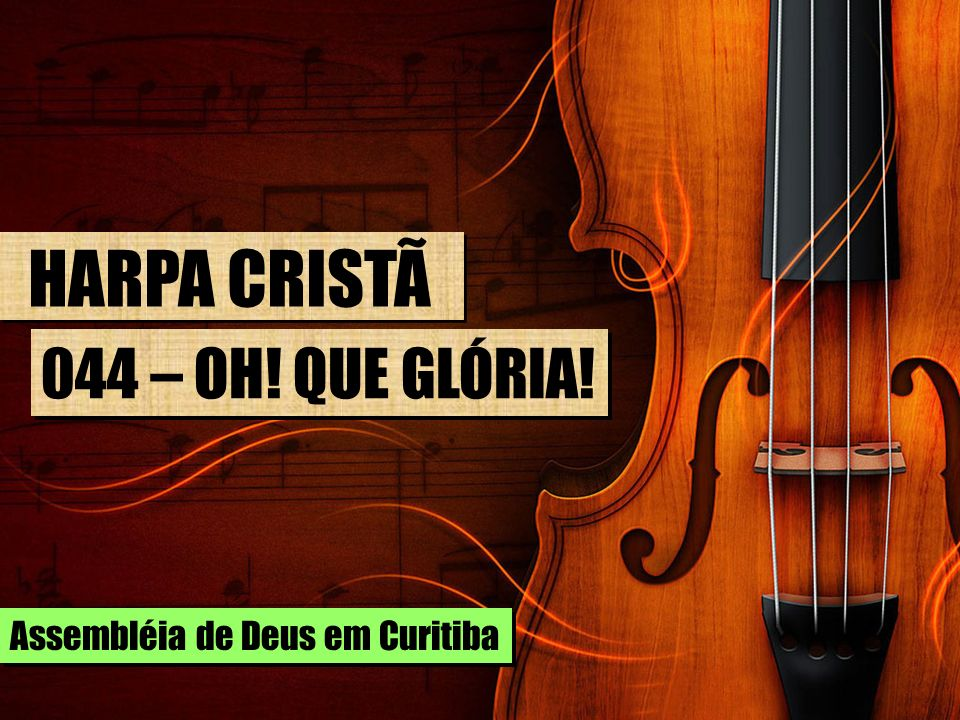 HARPA CRISTÃ 044 – OH! QUE GLÓRIA! Assembléia de Deus em Curitiba