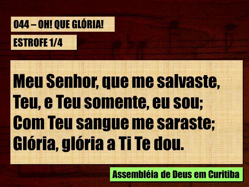 Meu Senhor, que me salvaste, Teu, e Teu somente, eu sou;