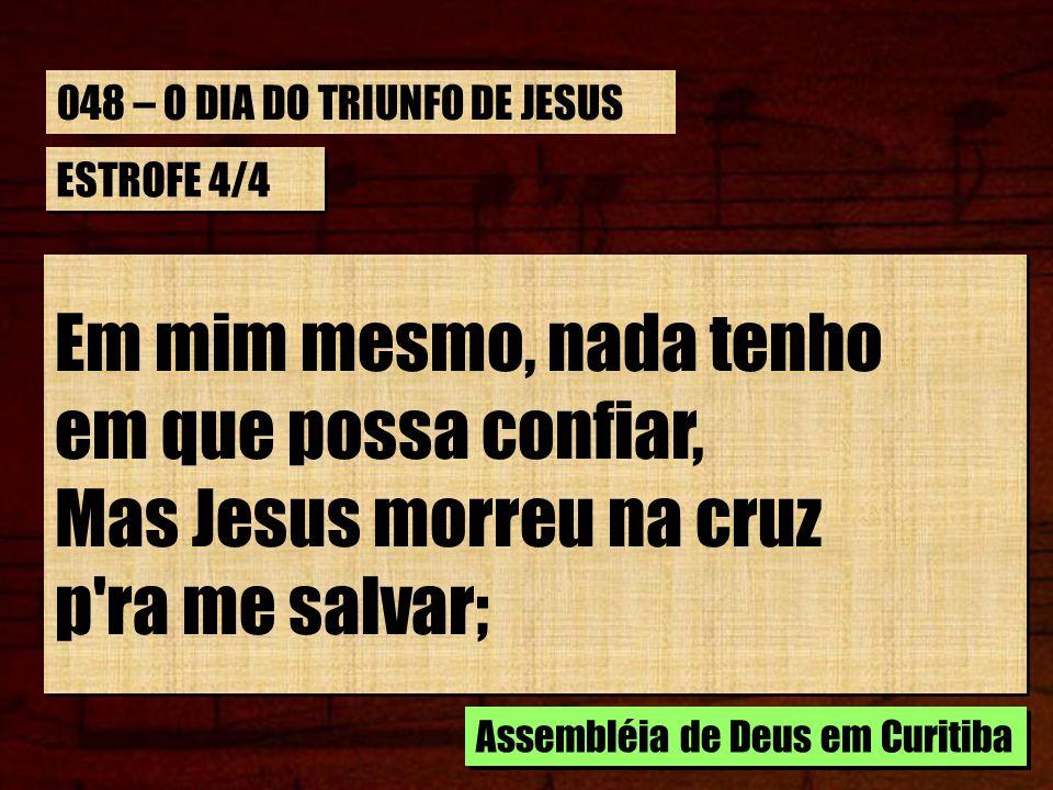 Mas Jesus morreu na cruz p ra me salvar;