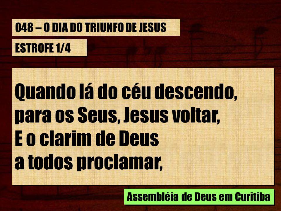 Quando lá do céu descendo, para os Seus, Jesus voltar,