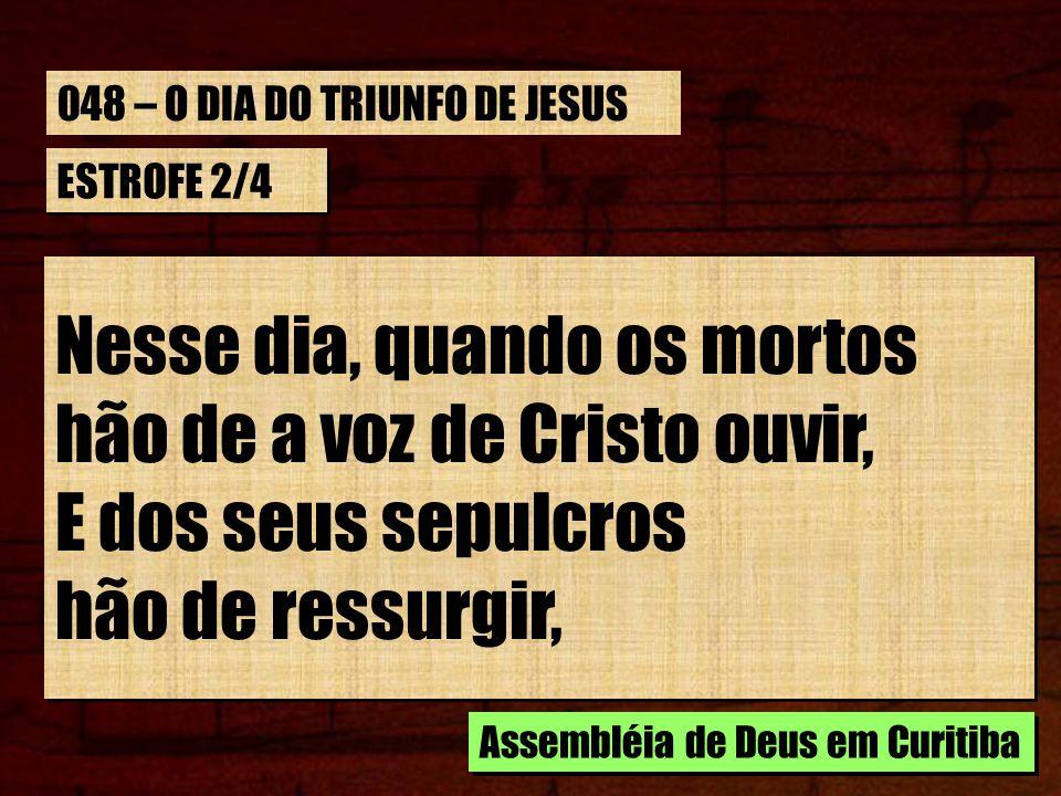 Nesse dia, quando os mortos hão de a voz de Cristo ouvir,