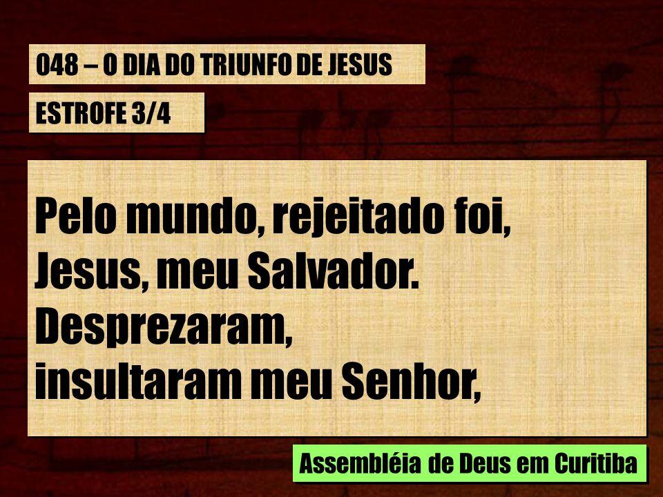 Pelo mundo, rejeitado foi, Jesus, meu Salvador. Desprezaram,