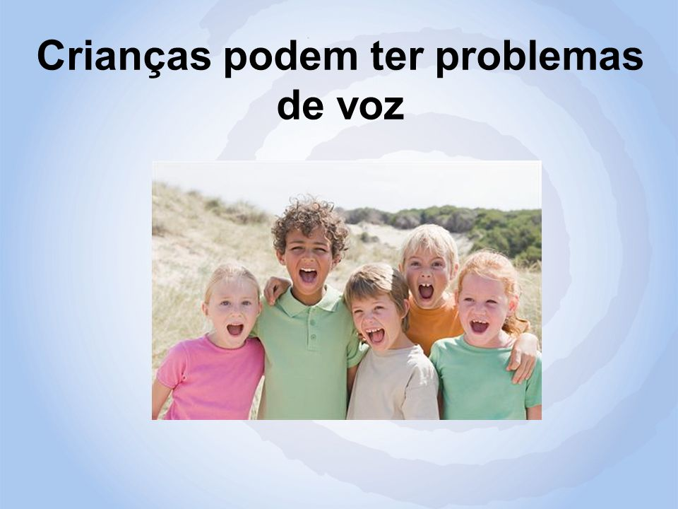 Crianças podem ter problemas de voz