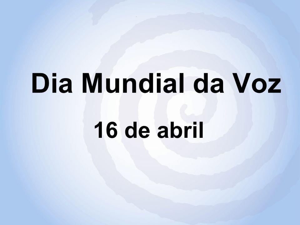 Dia Mundial da Voz 16 de abril