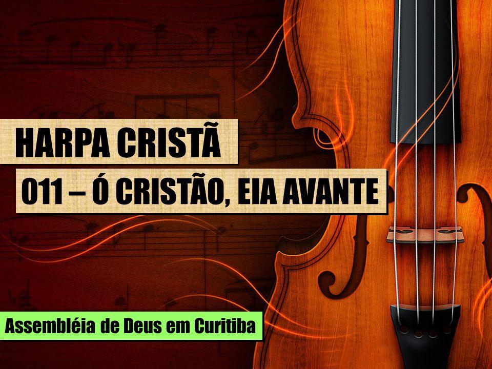 HARPA CRISTÃ 011 – Ó CRISTÃO, EIA AVANTE