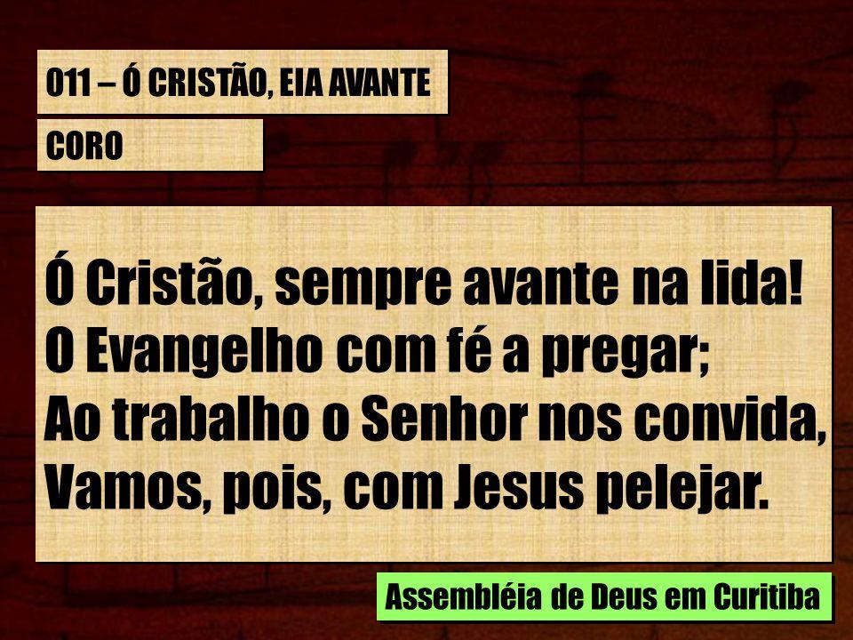 Ó Cristão, sempre avante na lida! O Evangelho com fé a pregar;