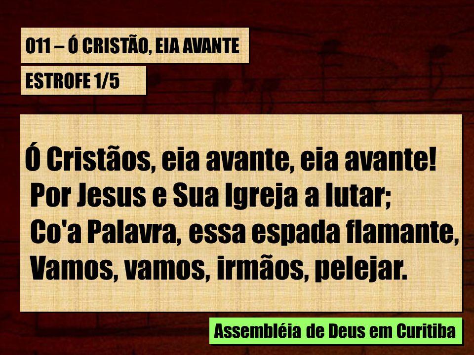 Ó Cristãos, eia avante, eia avante! Por Jesus e Sua Igreja a lutar;