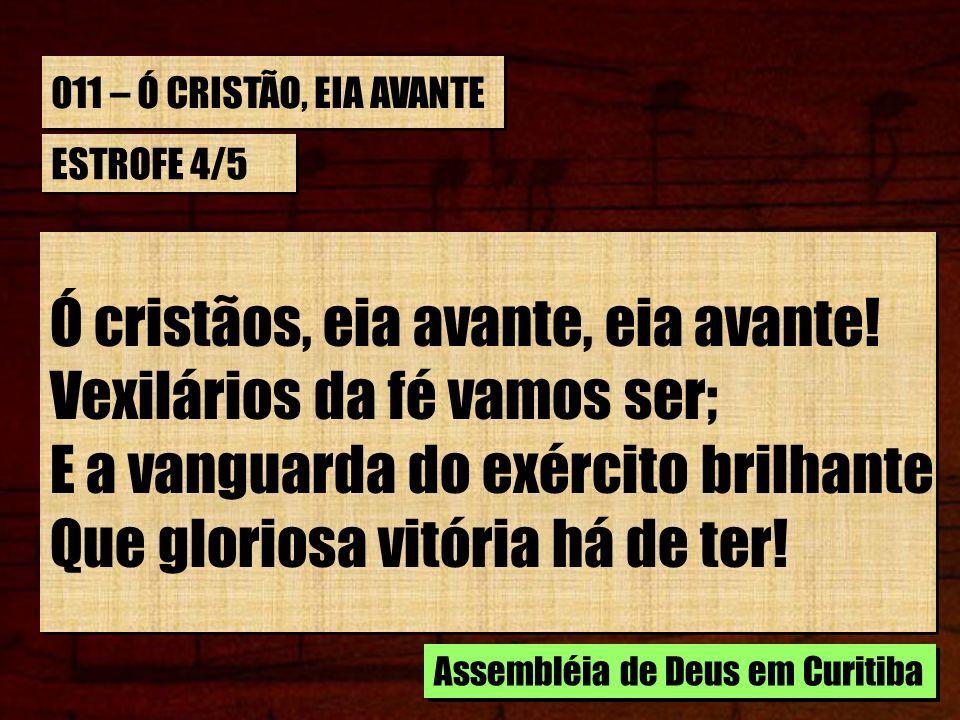 Ó cristãos, eia avante, eia avante! Vexilários da fé vamos ser;