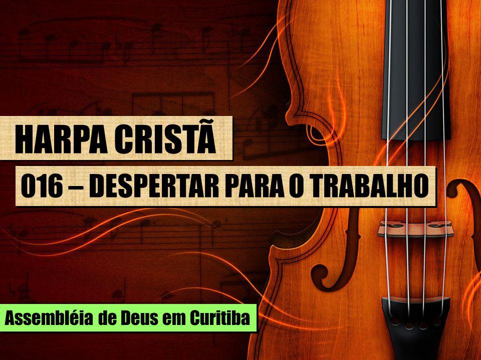 HARPA CRISTÃ 016 – DESPERTAR PARA O TRABALHO