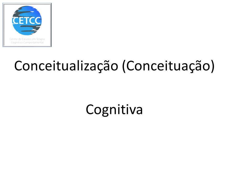 Conceitualização (Conceituação) Cognitiva