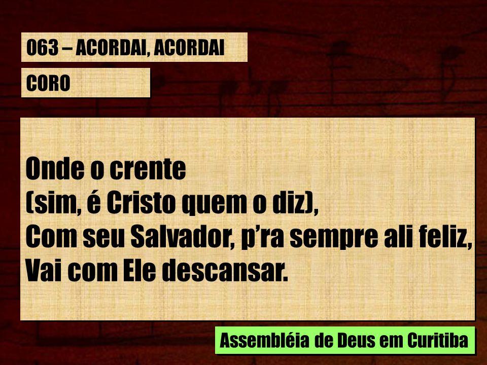 (sim, é Cristo quem o diz), Com seu Salvador, p'ra sempre ali feliz,