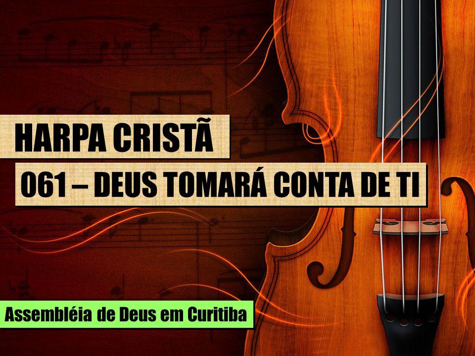 HARPA CRISTÃ 061 – DEUS TOMARÁ CONTA DE TI