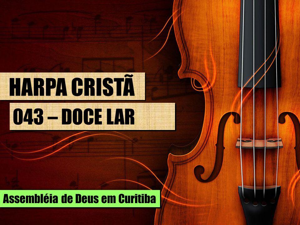 HARPA CRISTÃ 043 – DOCE LAR Assembléia de Deus em Curitiba
