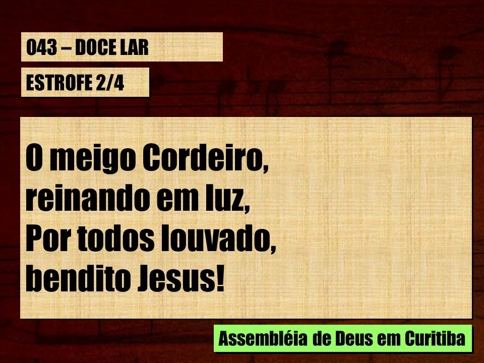 O meigo Cordeiro, reinando em luz, Por todos louvado, bendito Jesus!
