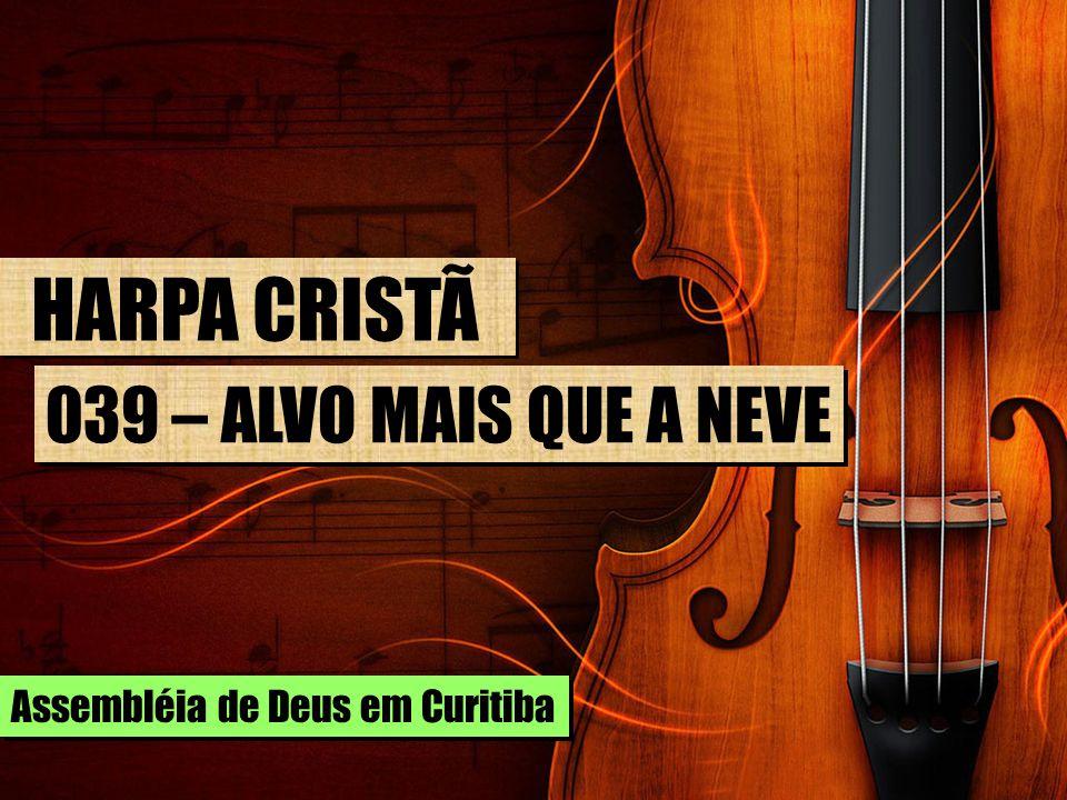 HARPA CRISTÃ 039 – ALVO MAIS QUE A NEVE Assembléia de Deus em Curitiba