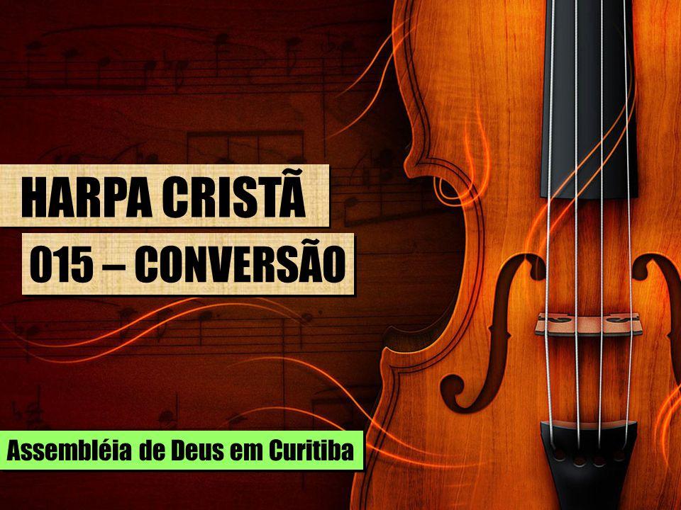 HARPA CRISTÃ 015 – CONVERSÃO Assembléia de Deus em Curitiba