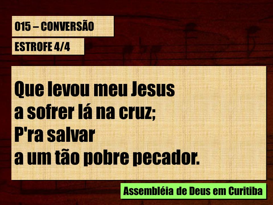 Que levou meu Jesus a sofrer lá na cruz; P ra salvar