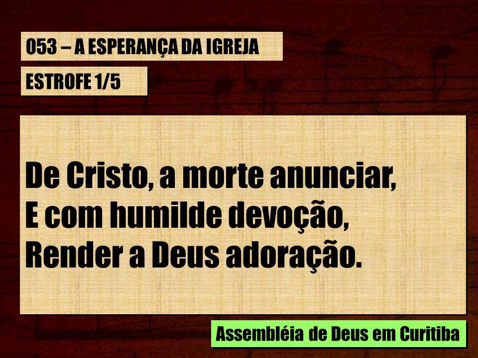 De Cristo, a morte anunciar, E com humilde devoção,