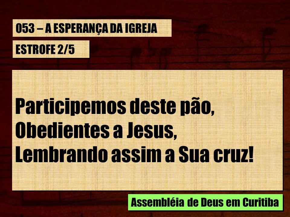 Participemos deste pão, Obedientes a Jesus,