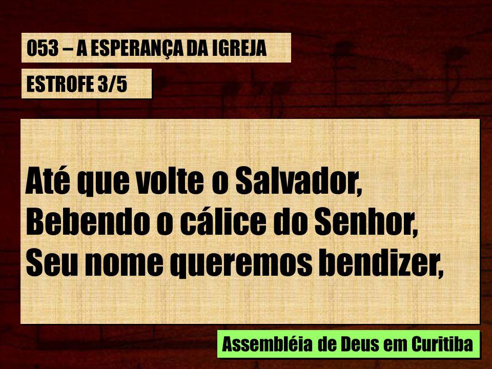 Até que volte o Salvador, Bebendo o cálice do Senhor,