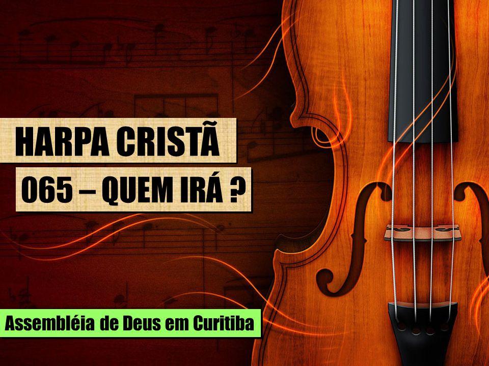HARPA CRISTÃ 065 – QUEM IRÁ Assembléia de Deus em Curitiba