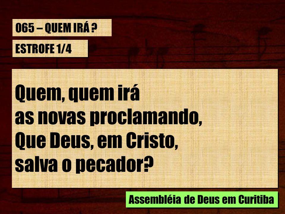 Quem, quem irá as novas proclamando, Que Deus, em Cristo,
