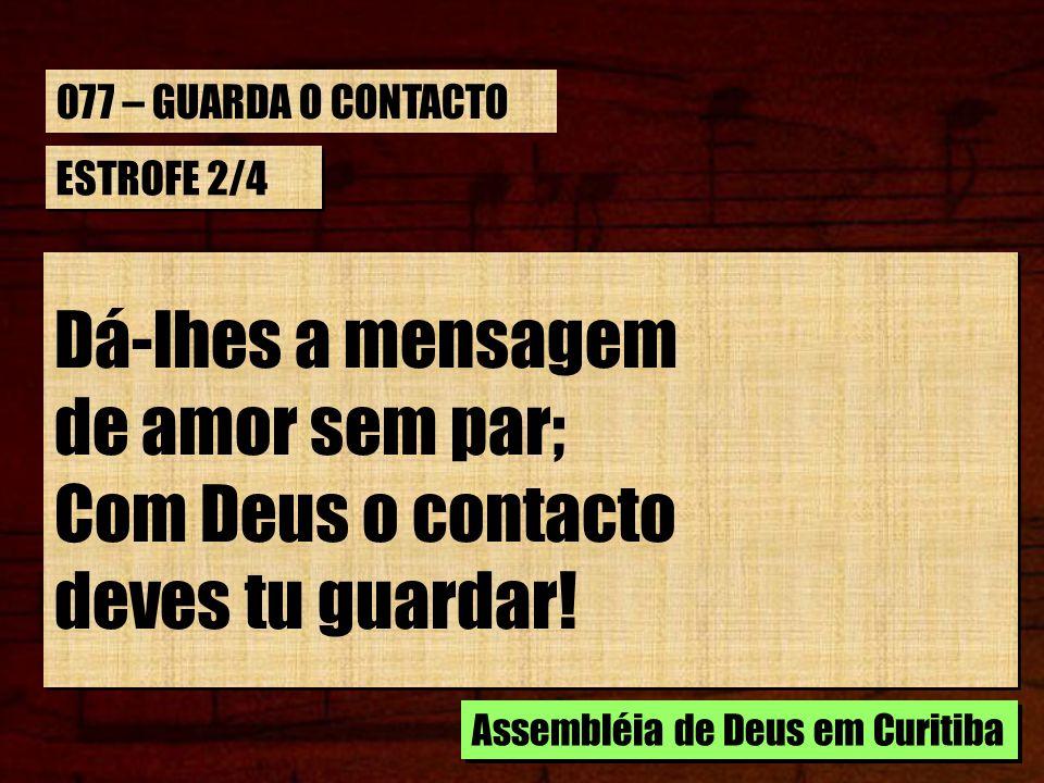 Dá-lhes a mensagem de amor sem par; Com Deus o contacto