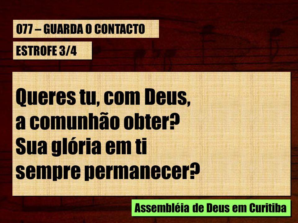 Queres tu, com Deus, a comunhão obter Sua glória em ti