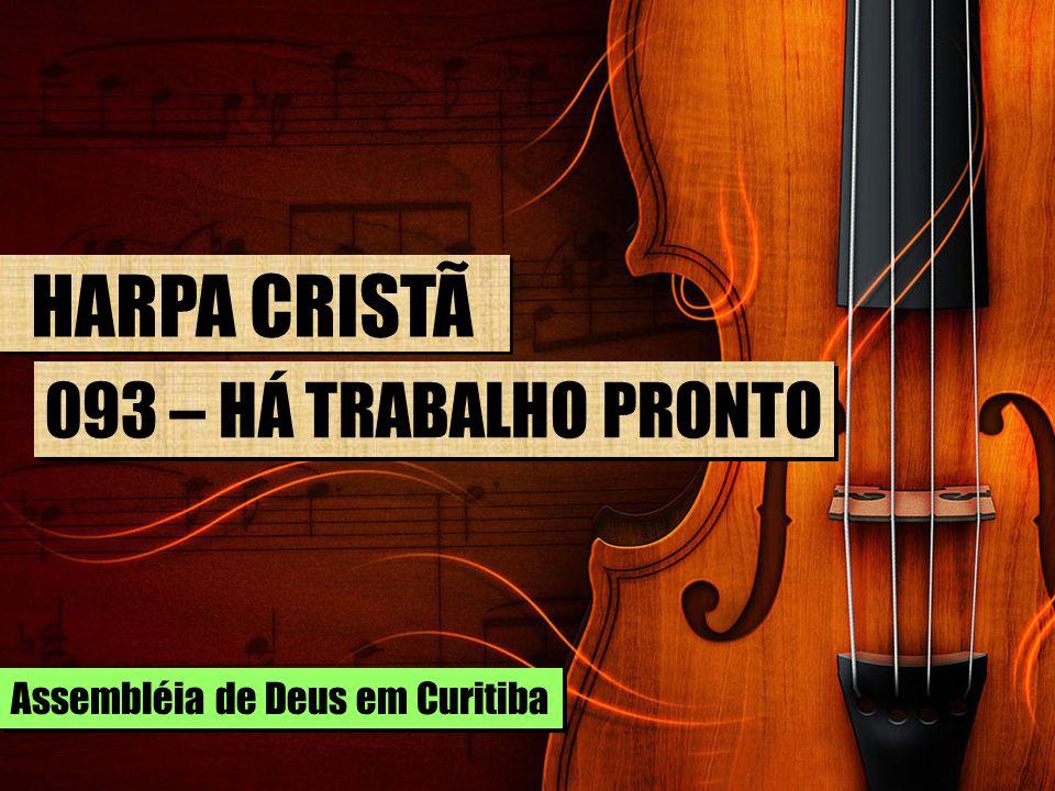 HARPA CRISTÃ 093 – HÁ TRABALHO PRONTO Assembléia de Deus em Curitiba