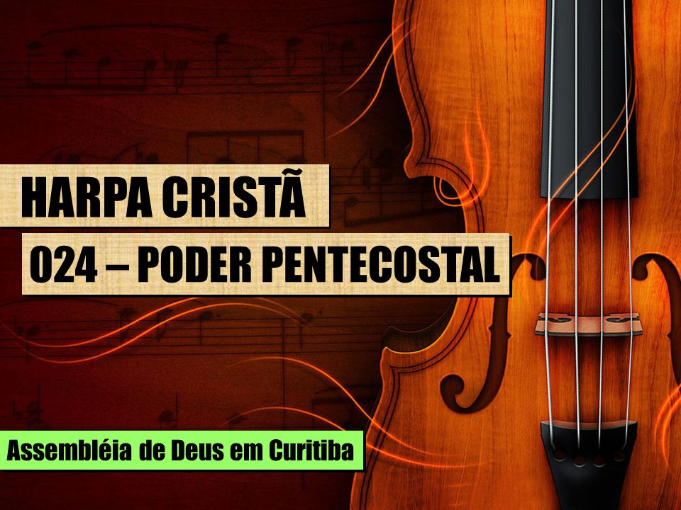 HARPA CRISTÃ 024 – PODER PENTECOSTAL Assembléia de Deus em Curitiba
