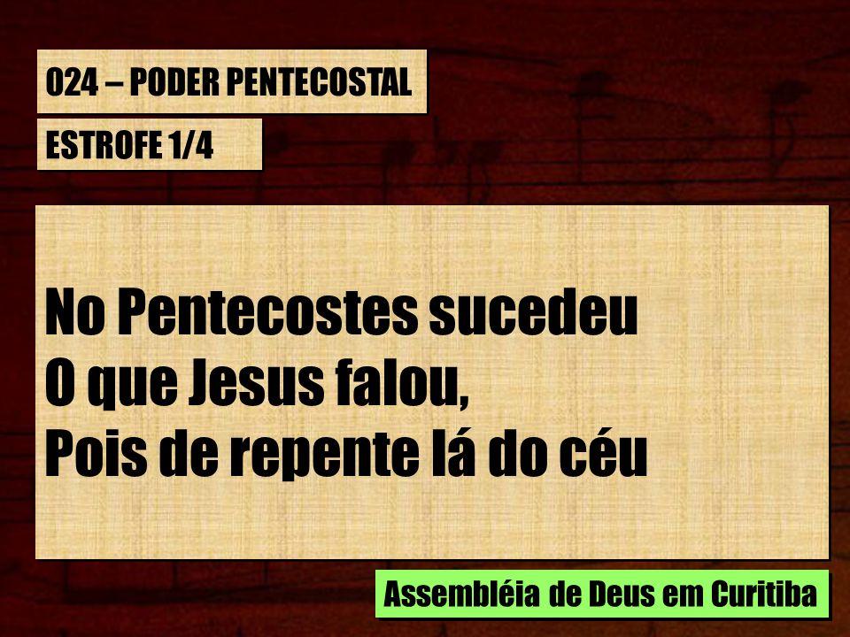 No Pentecostes sucedeu O que Jesus falou, Pois de repente lá do céu