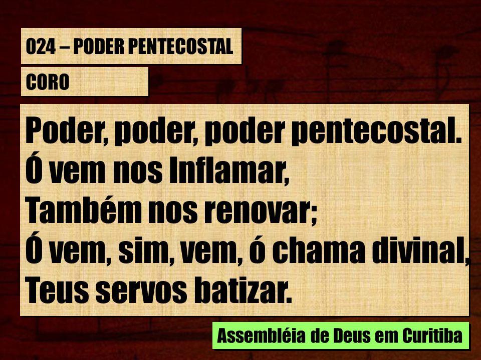 Poder, poder, poder pentecostal. Ó vem nos Inflamar,