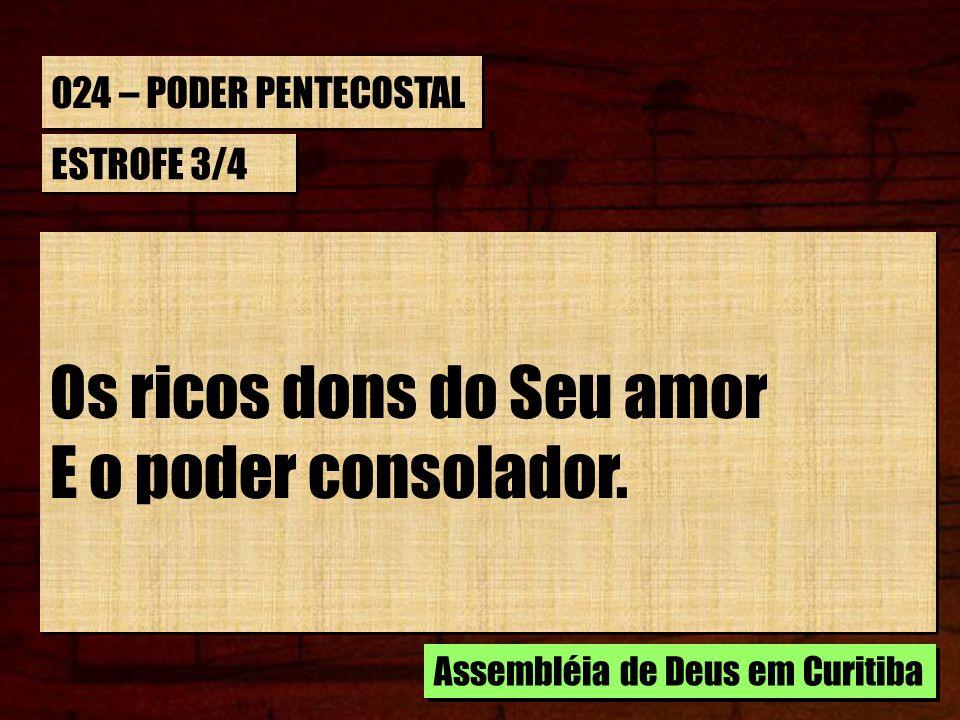 Os ricos dons do Seu amor E o poder consolador.