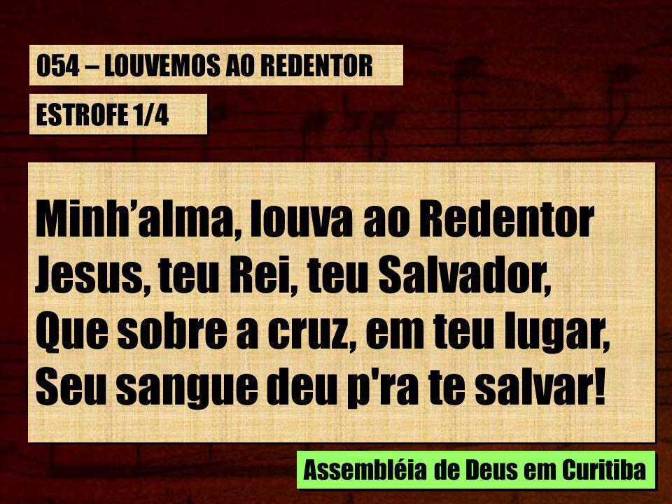 Minh'alma, louva ao Redentor Jesus, teu Rei, teu Salvador,