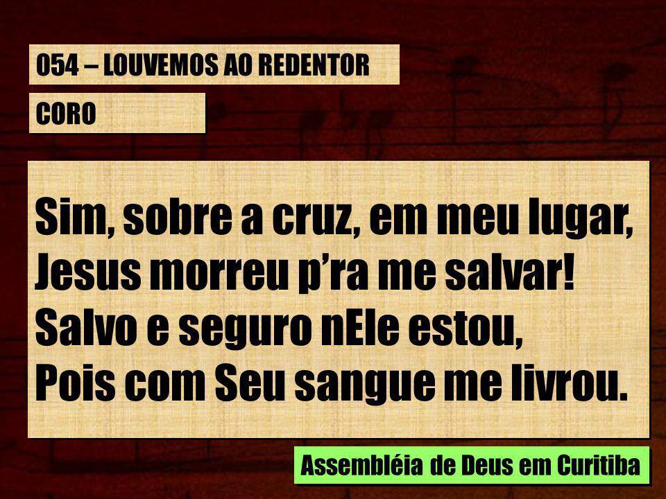 Sim, sobre a cruz, em meu lugar, Jesus morreu p'ra me salvar!